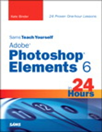 Sams Teach Yourself Adobe Photoshop Elements 6 in 24 Hours ebook by Kate Binder
