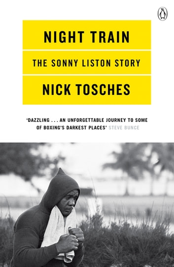Night Train - A Biography of Sonny Liston eBook by Nick Tosches