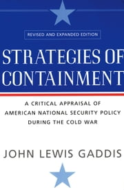 Strategies of Containment - A Critical Appraisal of American National Security Policy during the Cold War ebook by John Lewis Gaddis