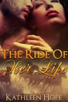 The Ride Of Her Life ebook by Kathleen Hope