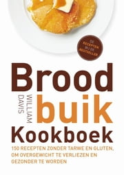 Broodbuik kookboek ebook by William Davis,Anna Wittenberghe,Ingrid Buthod