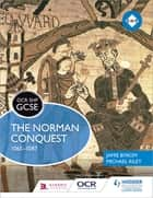 OCR GCSE History SHP: The Norman Conquest 1065-1087 eBook by Michael Riley, Jamie Byrom