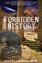 Forbidden History - Prehistoric Technologies, Extraterrestrial Intervention, and the Suppressed Origins of Civilization ebook by