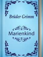 Marienkind ebook by Brüder Grimm