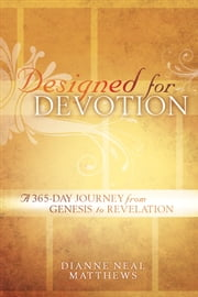 Designed for Devotion - A 365-Day Journey from Genesis to Revelation ebook by Dianne Neal Matthews