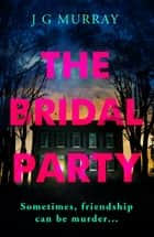 The Bridal Party - Perfect for fans of Ruth Ware's In a Dark, Dark Wood ebook by J G Murray