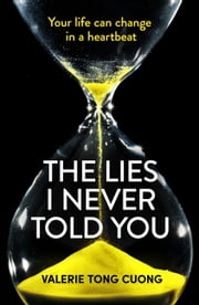 The Lies I Never Told You - A twisty, suspenseful page-turner that will have you on the edge of your seat ebook by Valérie Tong Cuong