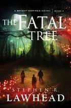 The Fatal Tree ebook by Stephen Lawhead