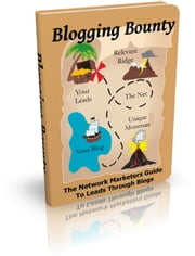 Blogging Bounty - The Network Marketers Guide To Leads Through Blogs ebook by Sven Hyltén-Cavallius