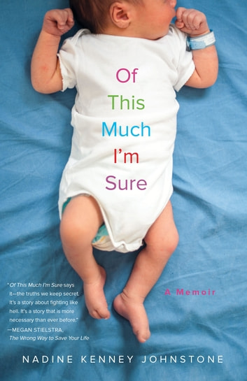 Of This Much I'm Sure - A Memoir ebook by Nadine Kenney Johnstone