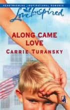 Along Came Love ebook by Carrie Turansky