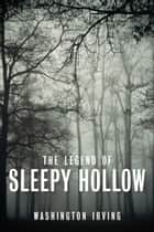 The Legend Of Sleepy Hollow - Short Story ebook by Washington Irving
