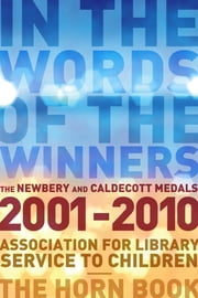 In the Words of the Winners - The Newbery and Caldecott Medals, 2001-2014 ebook by Assoc. for Library Service to Children (ALSC),Horn Book