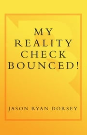 My Reality Check Bounced! - The Gen-Y Guide to Cashing In On Your Real-World Dreams ebook by Jason Ryan Dorsey