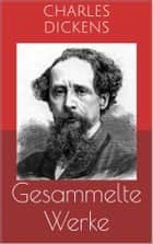 Gesammelte Werke (Vollständige und illustrierte Ausgaben: Oliver Twist, David Copperfield, Klein-Dorrit u.v.m.) ebook by Charles Dickens