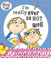I'm Really Ever So Not Well ebook by Lauren Child