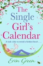 The Single Girl's Calendar - A fantastic, feel-good Rom Com eBook by Erin Green