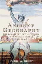 Ancient Geography ebook by Duane W. Roller
