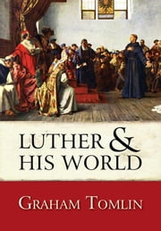 Luther and his World ebook by Graham Tomlin