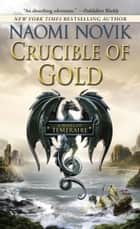 Crucible of Gold ebook by Naomi Novik