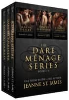 The Dare Ménage Series Box Set - Books 4-6 ebook by Jeanne St. James