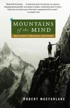 Mountains of the Mind - Adventures in Reaching the Summit eBook by Robert Macfarlane