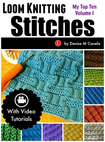 Loom Knitting Stitches: My Top Ten Volume I ebook by Denise M Canela
