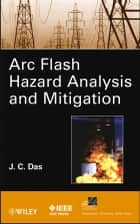 ARC Flash Hazard Analysis and Mitigation ebook by J. C. Das
