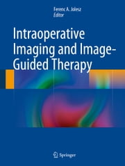 Intraoperative Imaging and Image-Guided Therapy ebook by Ferenc Jolesz