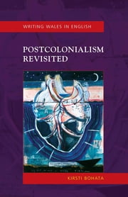 Postcolonialism Revisited - Writing Wales in English ebook by Kirsti Bohata