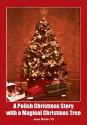 A Polish Christmas Story with a Magical Christmas Tree ebook by Jean Marie (R)