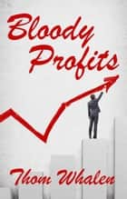 Bloody Profits ebook by Thom Whalen