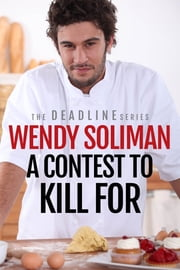 A Contest to Kill For - An Alexi Ellis and Ty Maddox Mystery ebook by Wendy Soliman