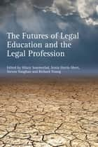 The Futures of Legal Education and the Legal Profession ebook by Professor Hilary Sommerlad, Sonia Harris-Short, Dr Steven Vaughan,...