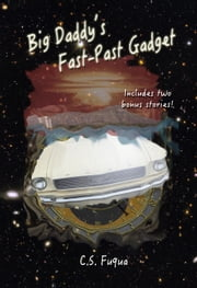 Big Daddy's Fast-Past Gadget - Includes two bonus stories! ebook by C.S. Fuqua