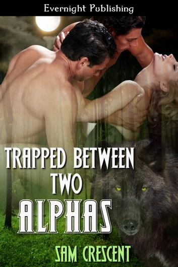 Trapped Between Two Alphas ebook by Sam Crescent