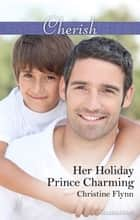 Her Holiday Prince Charming ebook by Christine Flynn