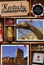 Kentucky Curiosities - Quirky Characters, Roadside Oddities & Other Offbeat Stuff ebook by Vince Staten