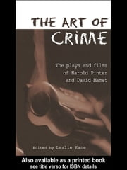 The Art of Crime - The Plays and Film of Harold Pinter and David Mamet ebook by Leslie Kane
