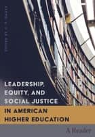 Leadership, Equity, and Social Justice in American Higher Education - A Reader ebook by C.P. Gause