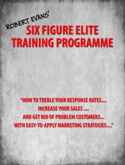 Six Figure ELITE Training Programme - Part Two - Part Two ebook by Robert Evans