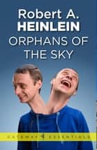 Orphans of the Sky ebook by Robert A. Heinlein