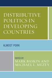 Distributive Politics in Developing Countries - Almost Pork ebook by Mark Baskin,Michael L. Mezey,Joel D. Barkan,Horace Bartilow,Mark Baskin,Harry Blair,Diana Evans,Nelson Kasfir,Robert Mattes,Michael L. Mezey,David Ndii,Steven Hippo Twebaze