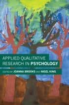 Applied Qualitative Research in Psychology eBook by Joanna Brooks, Nigel King