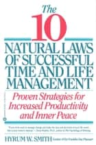 10 Natural Laws of Successful Time and Life Management ebook by Hyrum W. Smith