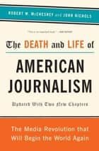 The Death and Life of American Journalism ebook by Robert W. McChesney,John Nichols
