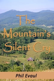 The Mountain's Silent Cry ebook by Phil Evaul