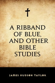 A Ribband of Blue, and Other Bible Studies ebook by James Hudson Taylor