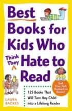 Best Books for Kids Who (Think They) Hate to Read ebook by Laura Backes