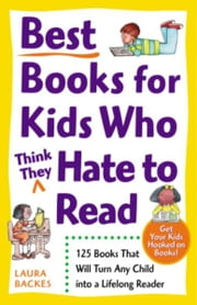 Best Books for Kids Who (Think They) Hate to Read - 125 Books That Will Turn Any Child into a Lifelong Reader ebook by Laura Backes